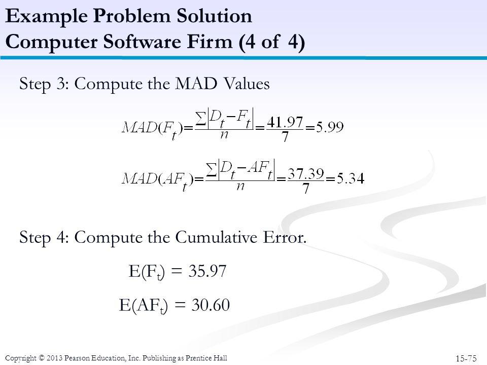 15-75 Copyright © 2013 Pearson Education, Inc. Publishing as Prentice Hall Step 3: Compute the MAD Values Step 4: Compute the Cumulative Error. E(F t