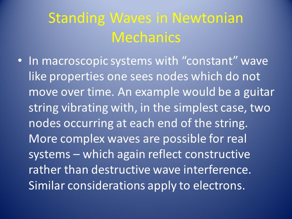 """Standing Waves in Newtonian Mechanics In macroscopic systems with """"constant"""" wave like properties one sees nodes which do not move over time. An examp"""