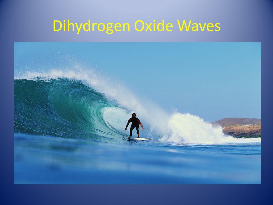 Dihydrogen Oxide Waves