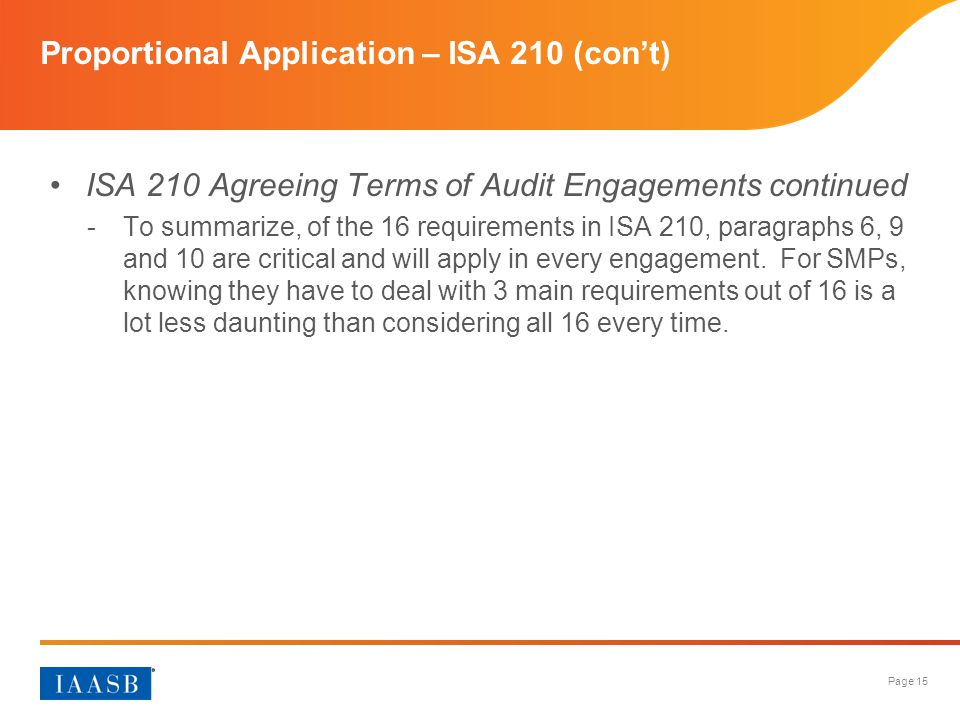 Page 15 Proportional Application – ISA 210 (con't) ISA 210 Agreeing Terms of Audit Engagements continued -To summarize, of the 16 requirements in ISA