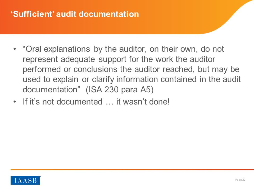 "Page 22 'Sufficient' audit documentation ""Oral explanations by the auditor, on their own, do not represent adequate support for the work the auditor p"