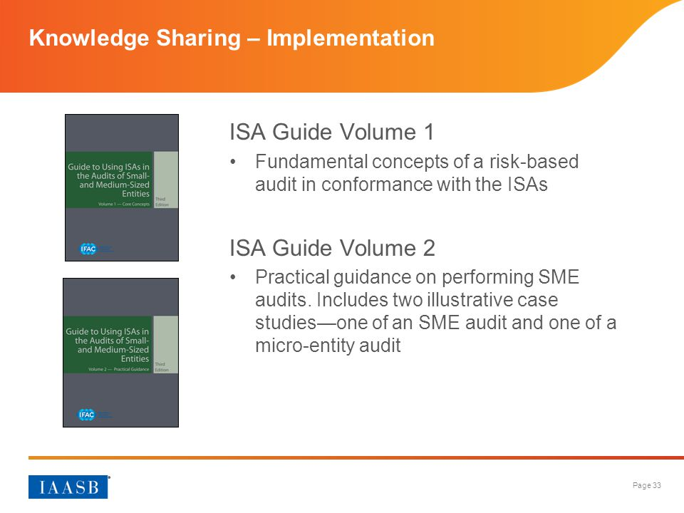 Page 33 Knowledge Sharing – Implementation ISA Guide Volume 1 Fundamental concepts of a risk-based audit in conformance with the ISAs ISA Guide Volume