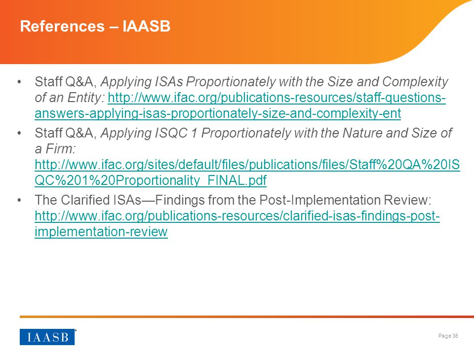 Page 36 References – IAASB Staff Q&A, Applying ISAs Proportionately with the Size and Complexity of an Entity: http://www.ifac.org/publications-resour
