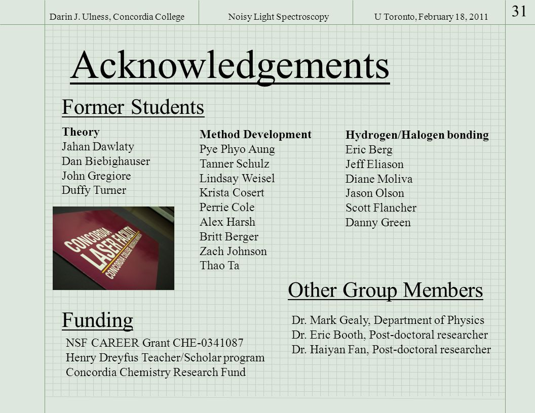 U Toronto, February 18, 2011Darin J. Ulness, Concordia College 31 Noisy Light Spectroscopy Acknowledgements Former Students Theory Jahan Dawlaty Dan B