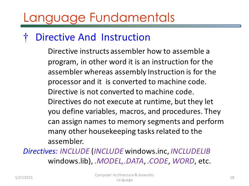 1/27/2015 Computer Architecture & Assembly Language 19 Language Fundamentals †Defining Data a1BYTE86 a2BYTE'K' a3BYTE Welcome to Dept.