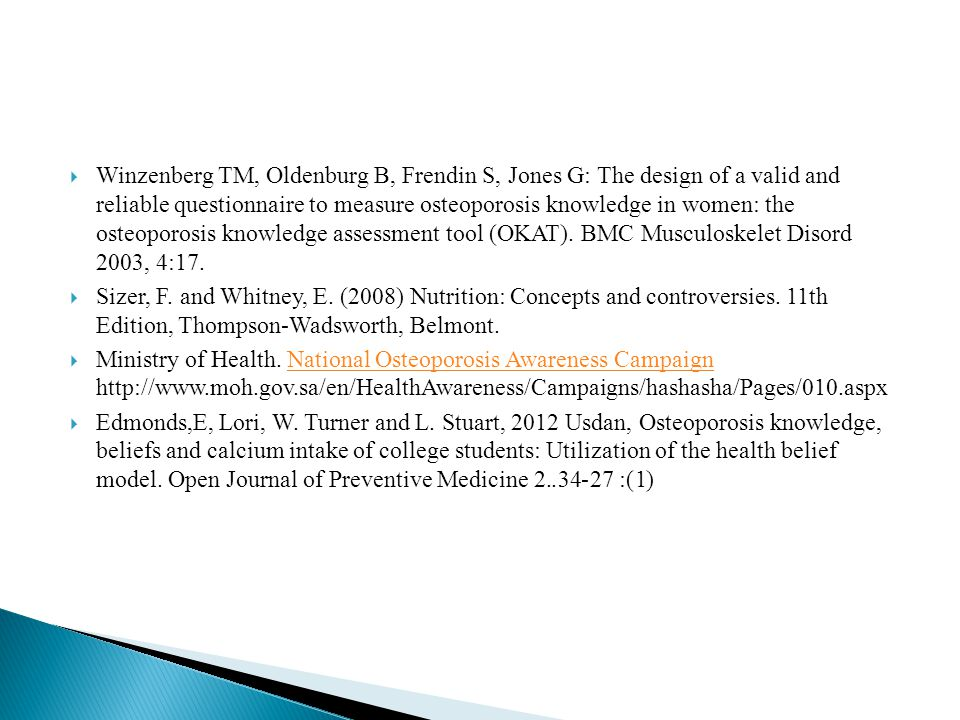  Winzenberg TM, Oldenburg B, Frendin S, Jones G: The design of a valid and reliable questionnaire to measure osteoporosis knowledge in women: the osteoporosis knowledge assessment tool (OKAT).