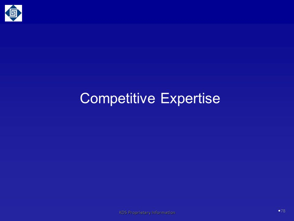 78 Competitive Expertise KDS Proprietary Information