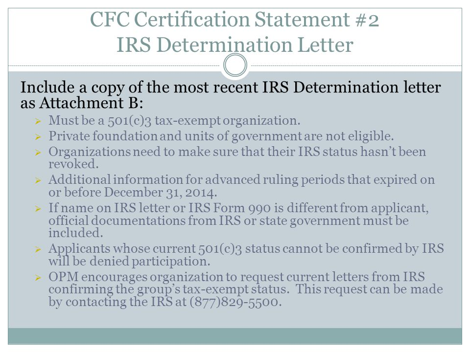 CFC Certification Statement #2 IRS Determination Letter Include a copy of the most recent IRS Determination letter as Attachment B:  Must be a 501(c)3 tax-exempt organization.