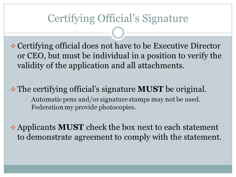 Certifying Official's Signature  Certifying official does not have to be Executive Director or CEO, but must be individual in a position to verify the validity of the application and all attachments.