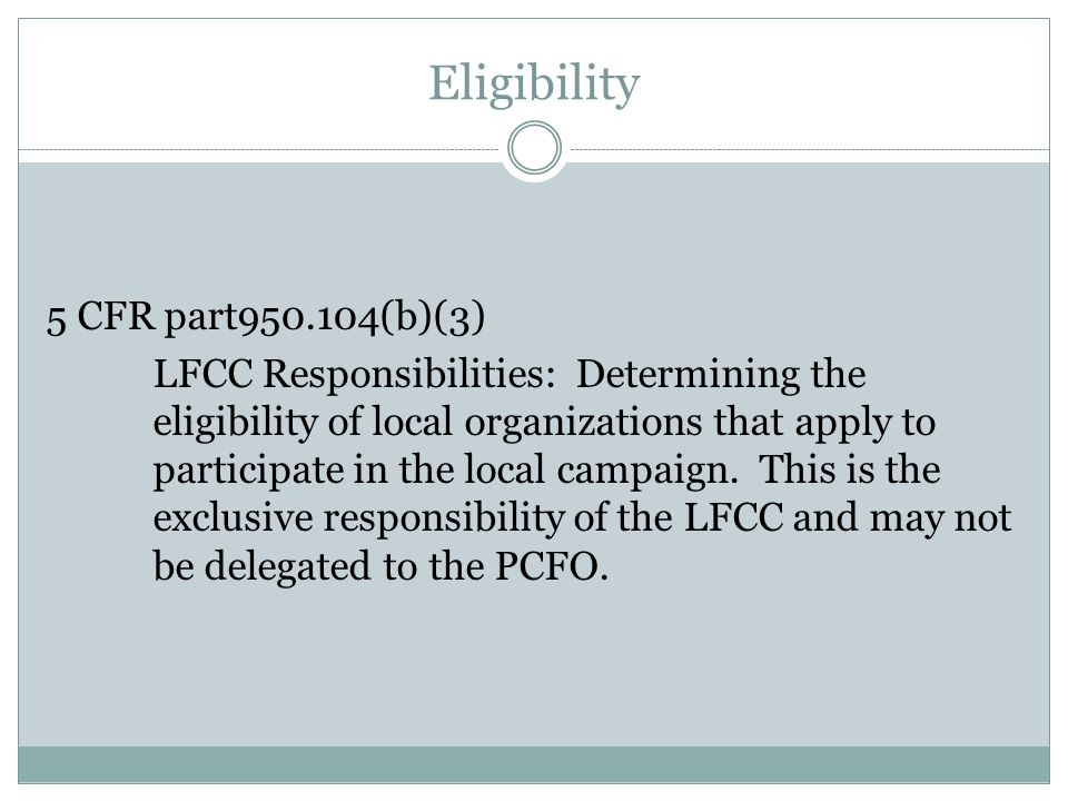 Eligibility 5 CFR part950.104(b)(3) LFCC Responsibilities: Determining the eligibility of local organizations that apply to participate in the local campaign.