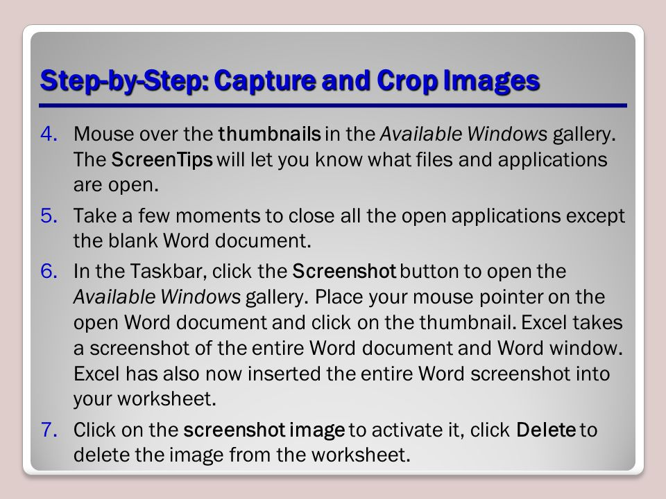 Step-by-Step: Capture and Crop Images 4.Mouse over the thumbnails in the Available Windows gallery. The ScreenTips will let you know what files and ap