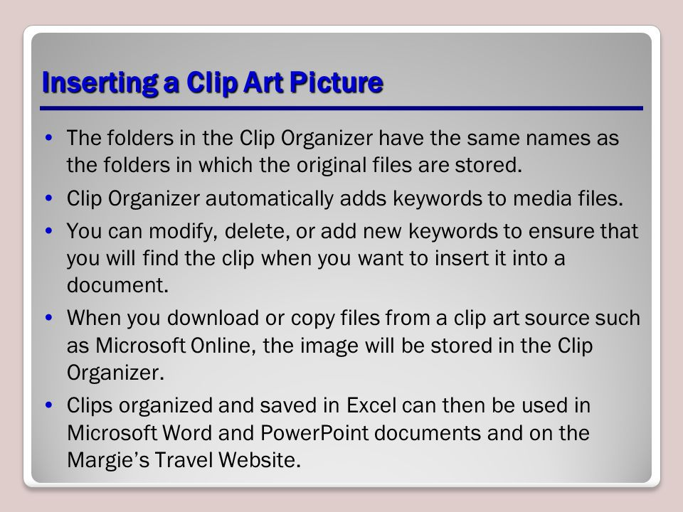 Inserting a Clip Art Picture The folders in the Clip Organizer have the same names as the folders in which the original files are stored. Clip Organiz