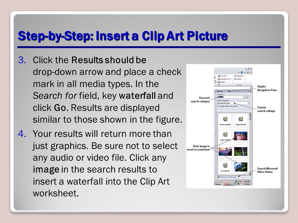 Step-by-Step: Insert a Clip Art Picture 3.Click the Results should be drop-down arrow and place a check mark in all media types. In the Search for fie
