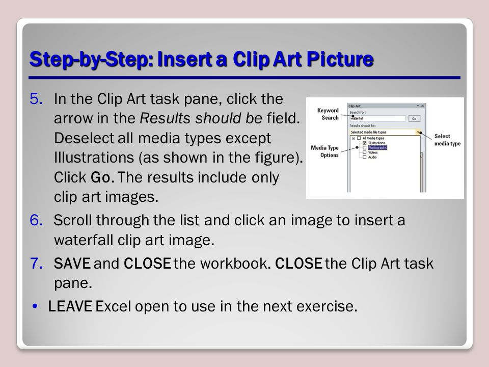 Step-by-Step: Insert a Clip Art Picture 5.In the Clip Art task pane, click the arrow in the Results should be field. Deselect all media types except I