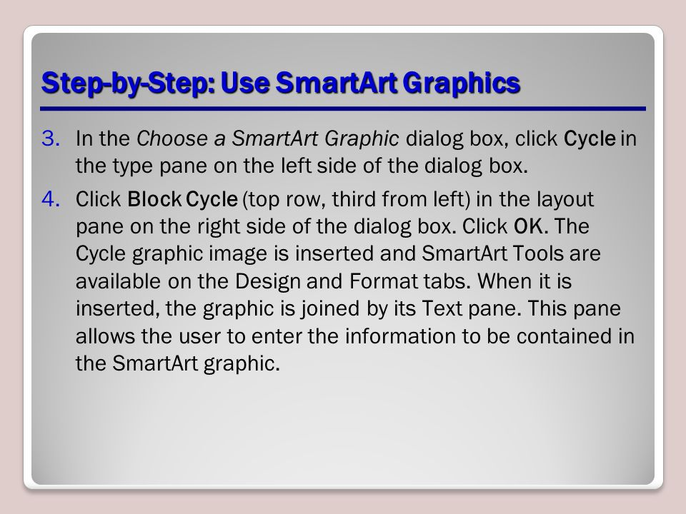 Step-by-Step: Use SmartArt Graphics 3.In the Choose a SmartArt Graphic dialog box, click Cycle in the type pane on the left side of the dialog box. 4.