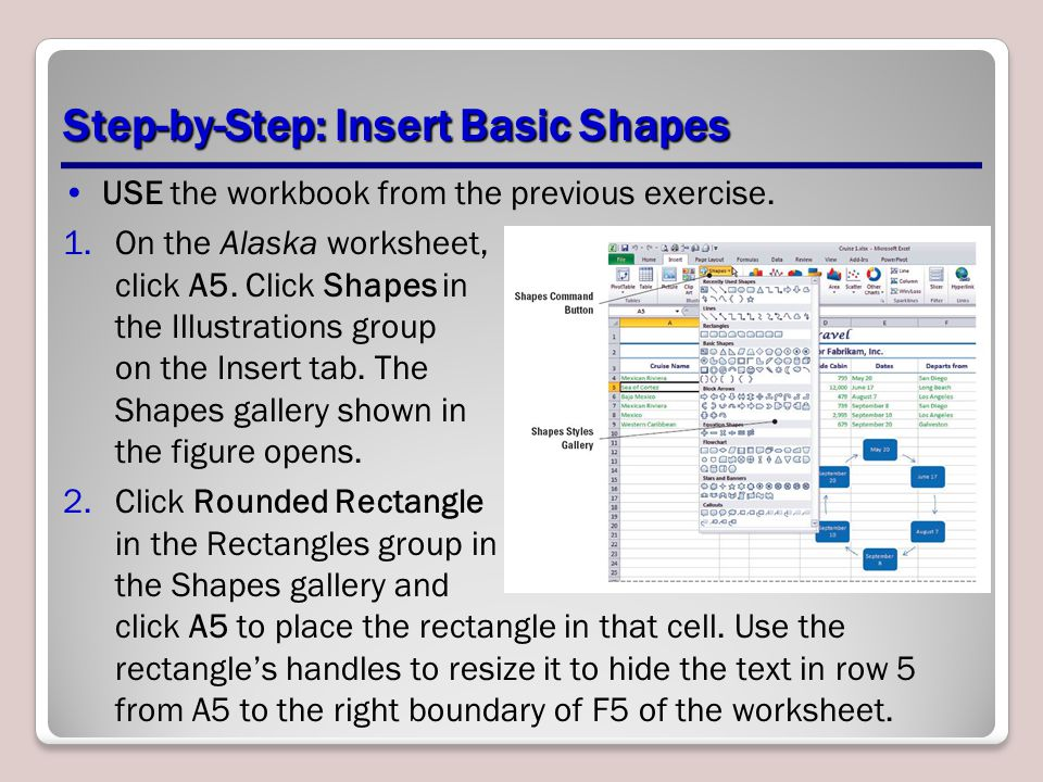 Step-by-Step: Insert Basic Shapes USE the workbook from the previous exercise. 1.On the Alaska worksheet, click A5. Click Shapes in the Illustrations
