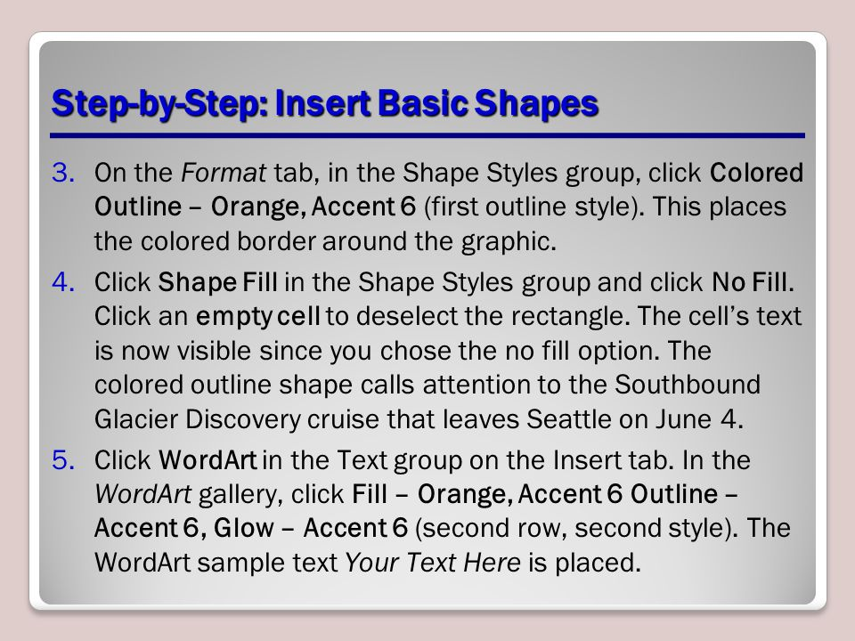 Step-by-Step: Insert Basic Shapes 3.On the Format tab, in the Shape Styles group, click Colored Outline – Orange, Accent 6 (first outline style). This
