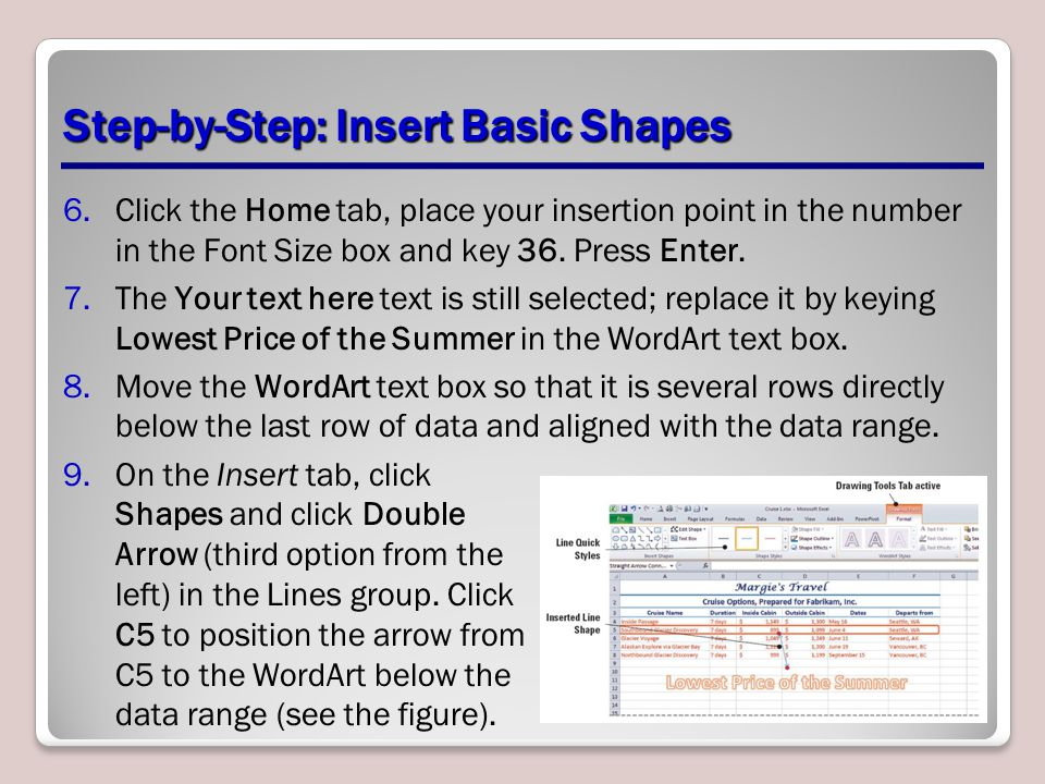 Step-by-Step: Insert Basic Shapes 6.Click the Home tab, place your insertion point in the number in the Font Size box and key 36. Press Enter. 7.The Y