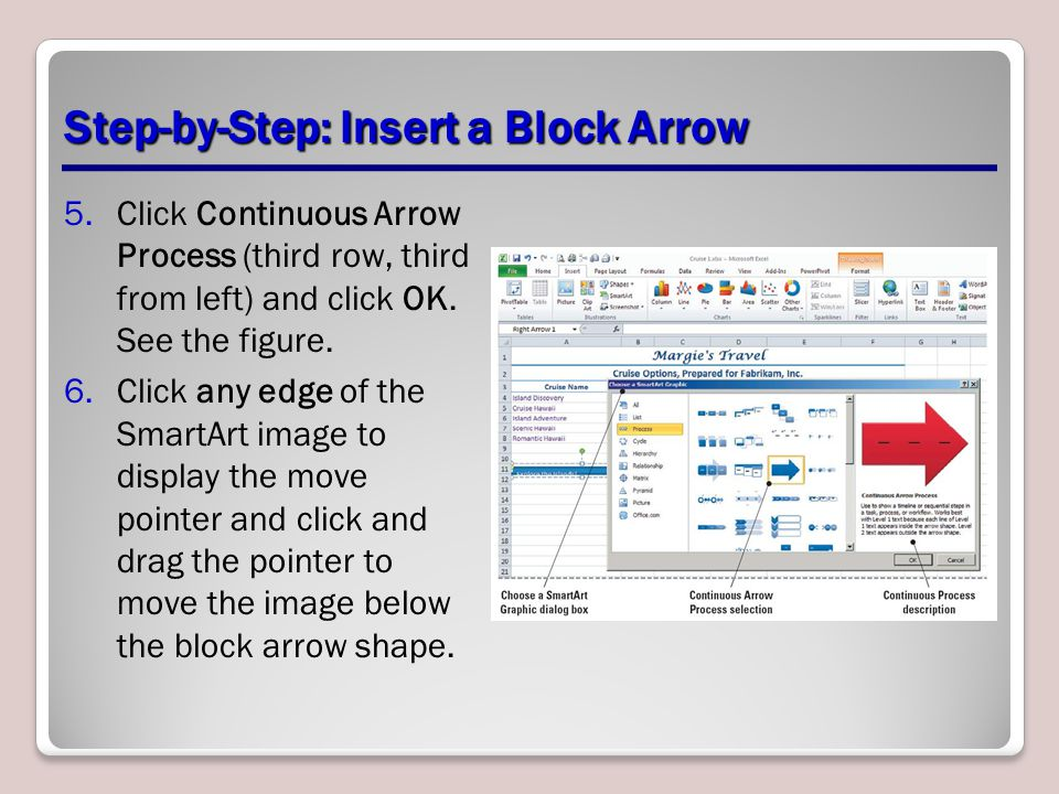Step-by-Step: Insert a Block Arrow 5.Click Continuous Arrow Process (third row, third from left) and click OK. See the figure. 6.Click any edge of the