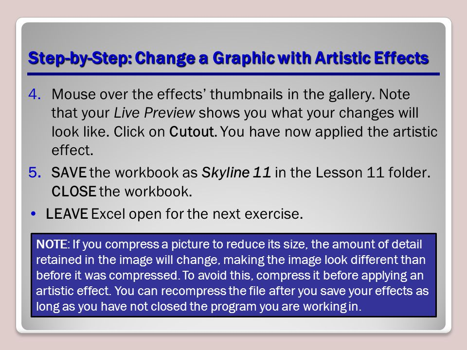 Step-by-Step: Change a Graphic with Artistic Effects 4.Mouse over the effects' thumbnails in the gallery. Note that your Live Preview shows you what y