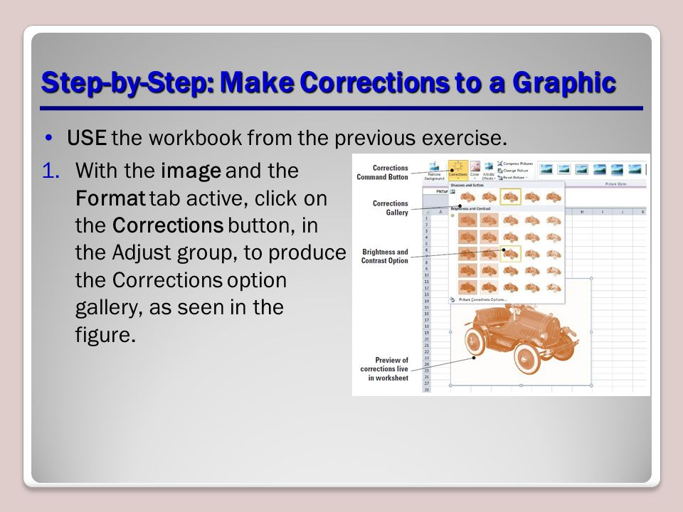 Step-by-Step: Make Corrections to a Graphic USE the workbook from the previous exercise. 1.With the image and the Format tab active, click on the Corr
