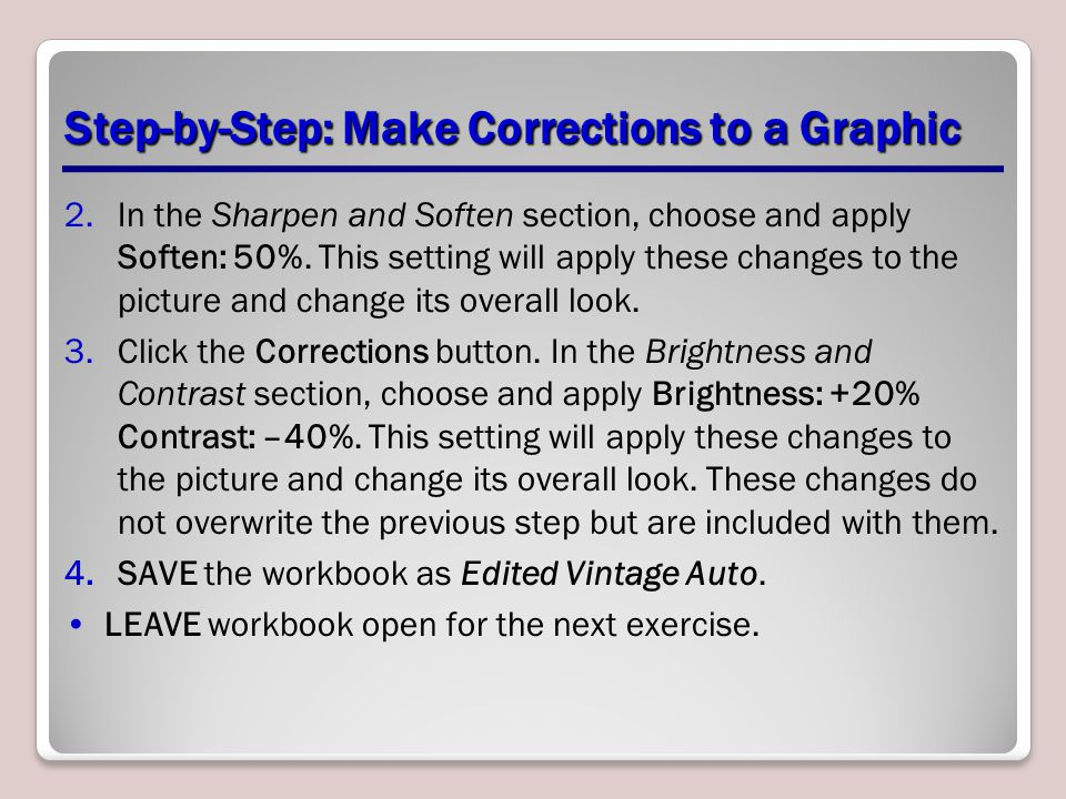 Step-by-Step: Make Corrections to a Graphic 2.In the Sharpen and Soften section, choose and apply Soften: 50%. This setting will apply these changes t
