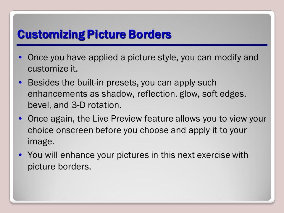 Customizing Picture Borders Once you have applied a picture style, you can modify and customize it. Besides the built-in presets, you can apply such e