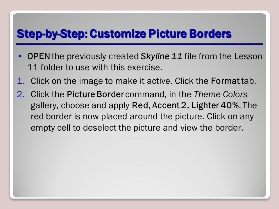 Step-by-Step: Customize Picture Borders OPEN the previously created Skyline 11 file from the Lesson 11 folder to use with this exercise. 1.Click on th