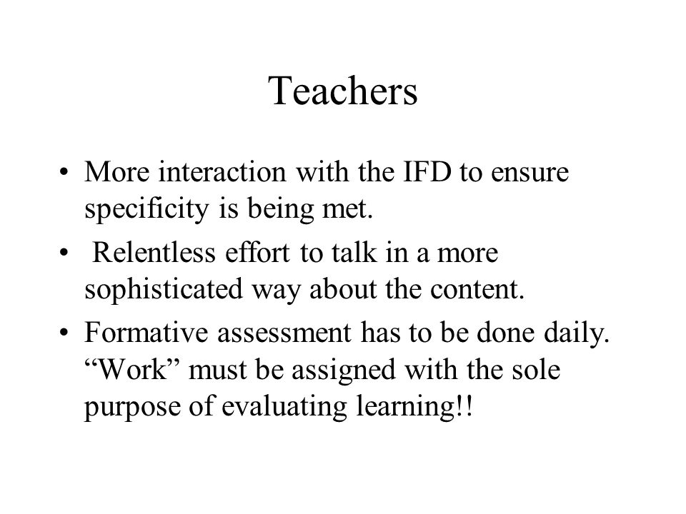 Teachers More interaction with the IFD to ensure specificity is being met.