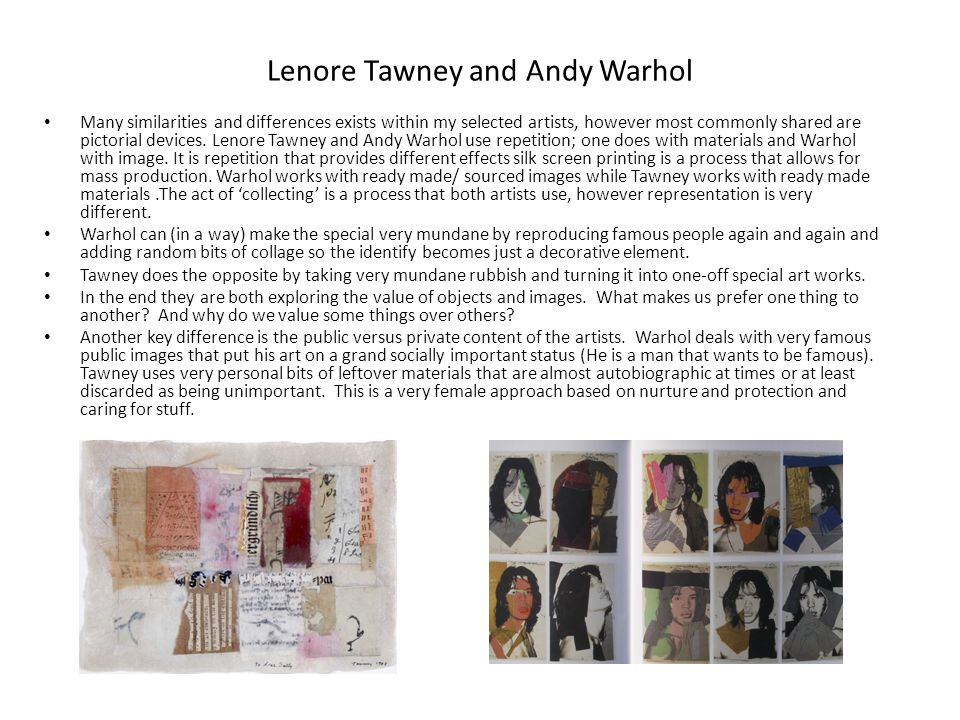 Lenore Tawney and Andy Warhol Many similarities and differences exists within my selected artists, however most commonly shared are pictorial devices.