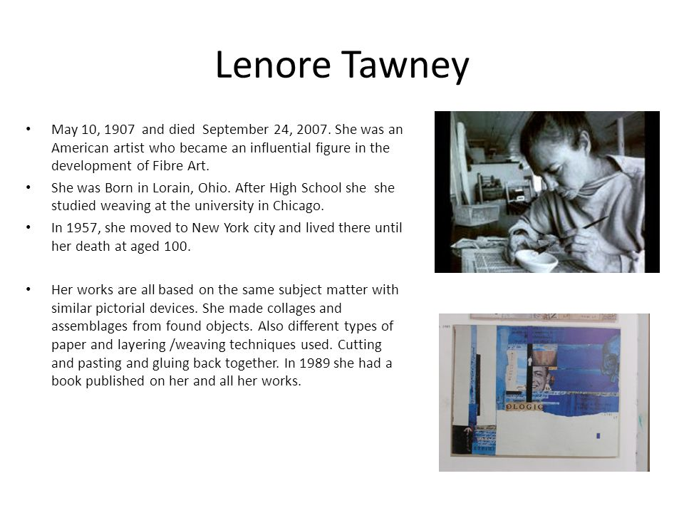 Lenore Tawney May 10, 1907 and died September 24, 2007.