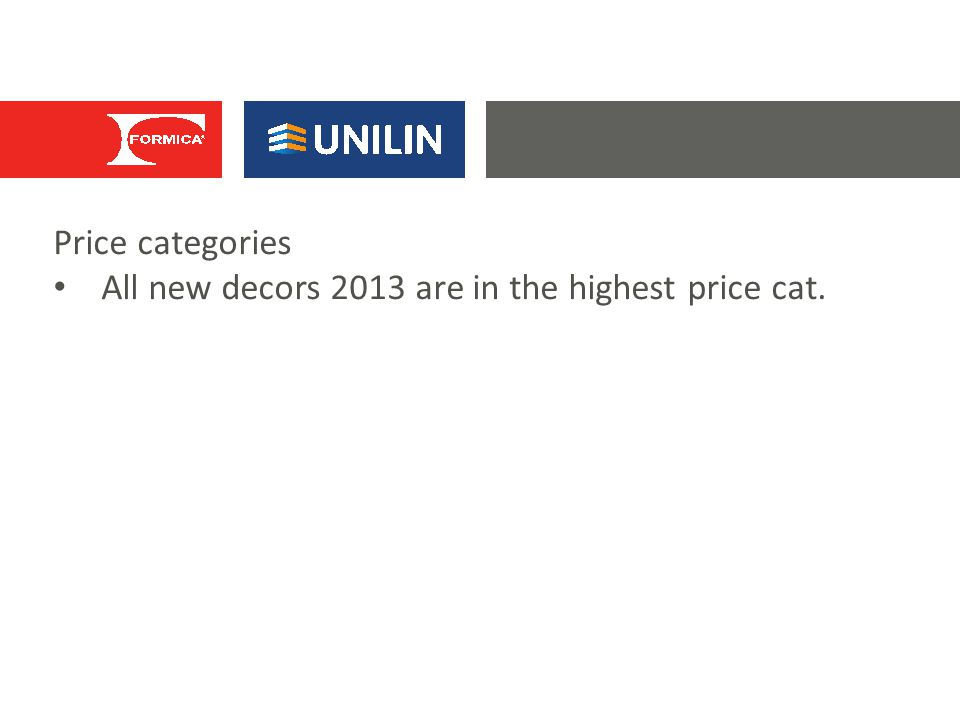 Price categories All new decors 2013 are in the highest price cat.
