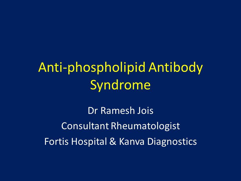 Anti-phospholipid Antibody Syndrome Dr Ramesh Jois Consultant Rheumatologist Fortis Hospital & Kanva Diagnostics