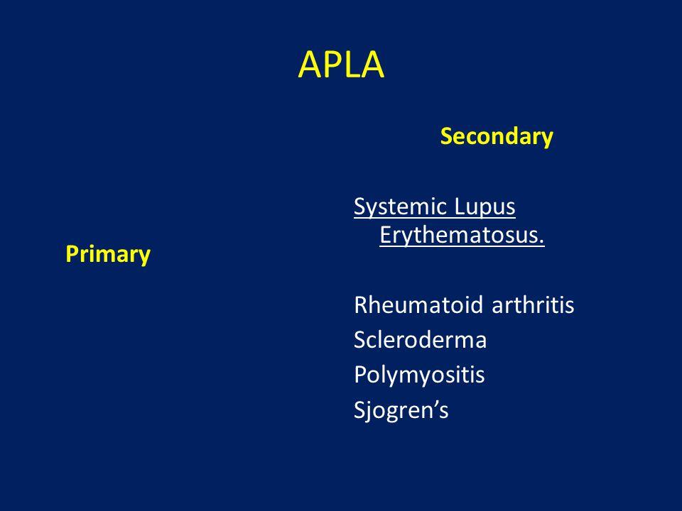APLA Primary Secondary Systemic Lupus Erythematosus. Rheumatoid arthritis Scleroderma Polymyositis Sjogren's