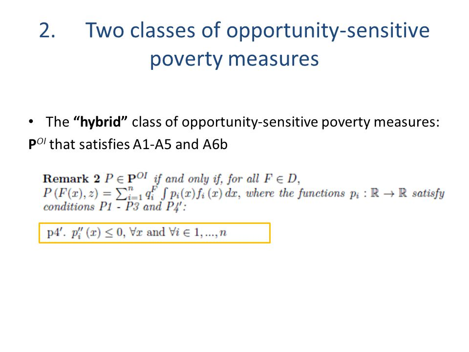"2.Two classes of opportunity-sensitive poverty measures The ""hybrid"" class of opportunity-sensitive poverty measures: P OI that satisfies A1-A5 and A6"