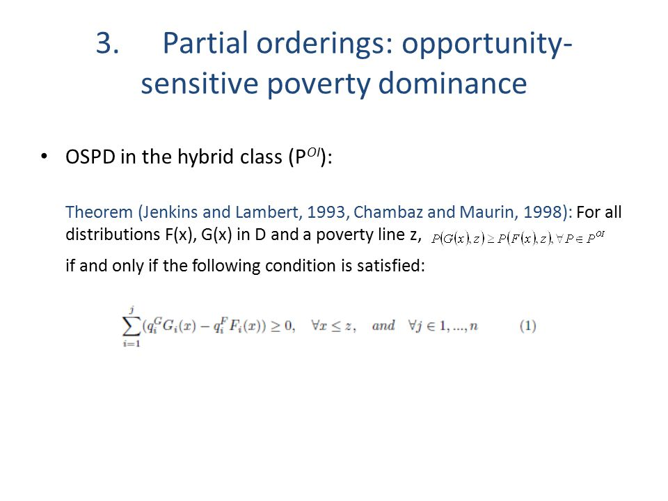 3.Partial orderings: opportunity- sensitive poverty dominance OSPD in the hybrid class (P OI ): Theorem (Jenkins and Lambert, 1993, Chambaz and Maurin