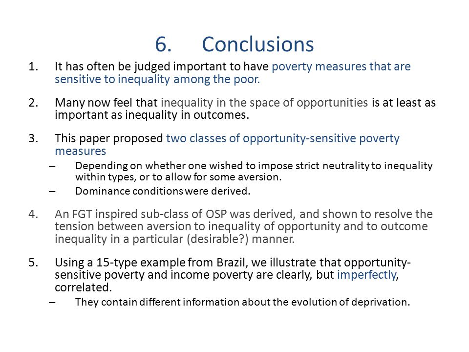 6.Conclusions 1.It has often be judged important to have poverty measures that are sensitive to inequality among the poor. 2.Many now feel that inequa