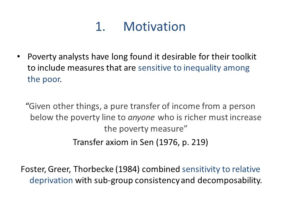 "1.Motivation Poverty analysts have long found it desirable for their toolkit to include measures that are sensitive to inequality among the poor. ""Giv"