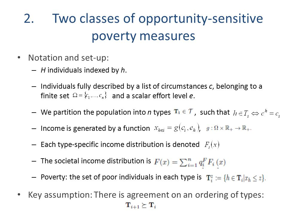 2.Two classes of opportunity-sensitive poverty measures Notation and set-up: – H individuals indexed by h. – Individuals fully described by a list of