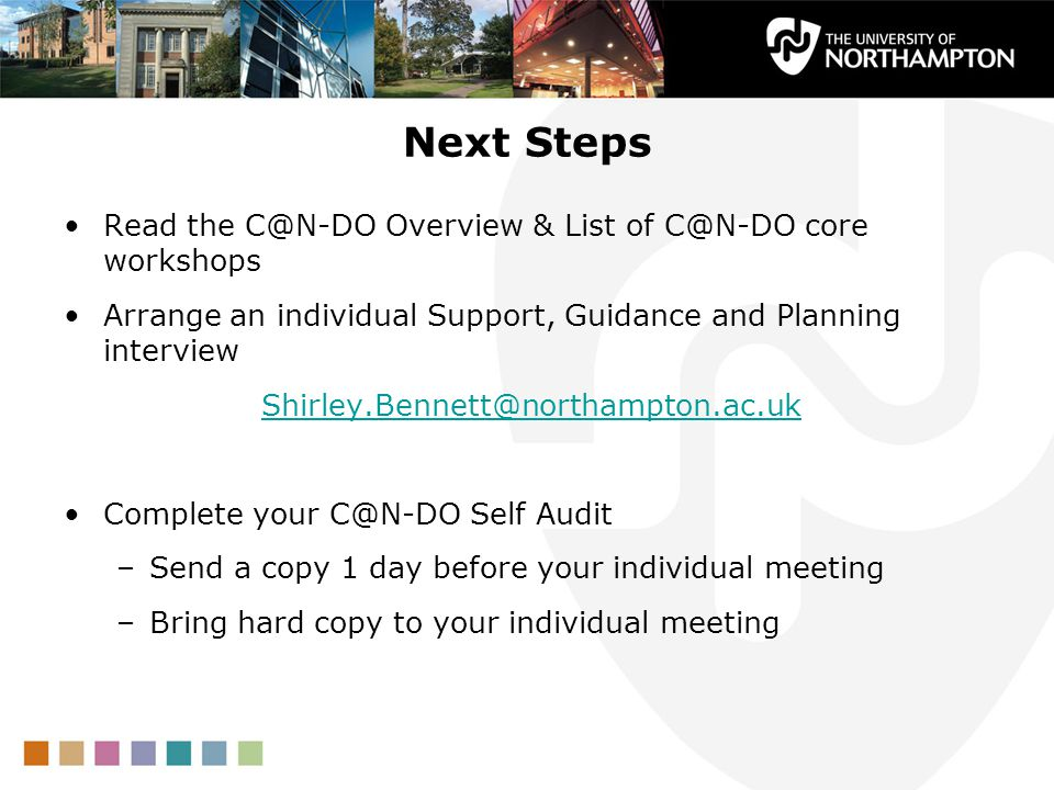 Next Steps Read the C@N-DO Overview & List of C@N-DO core workshops Arrange an individual Support, Guidance and Planning interview Shirley.Bennett@nor