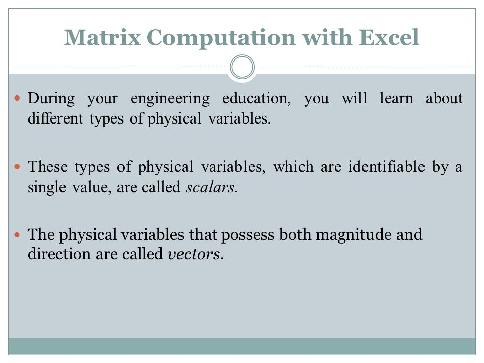 Matrix Computation with Excel During your engineering education, you will learn about different types of physical variables.