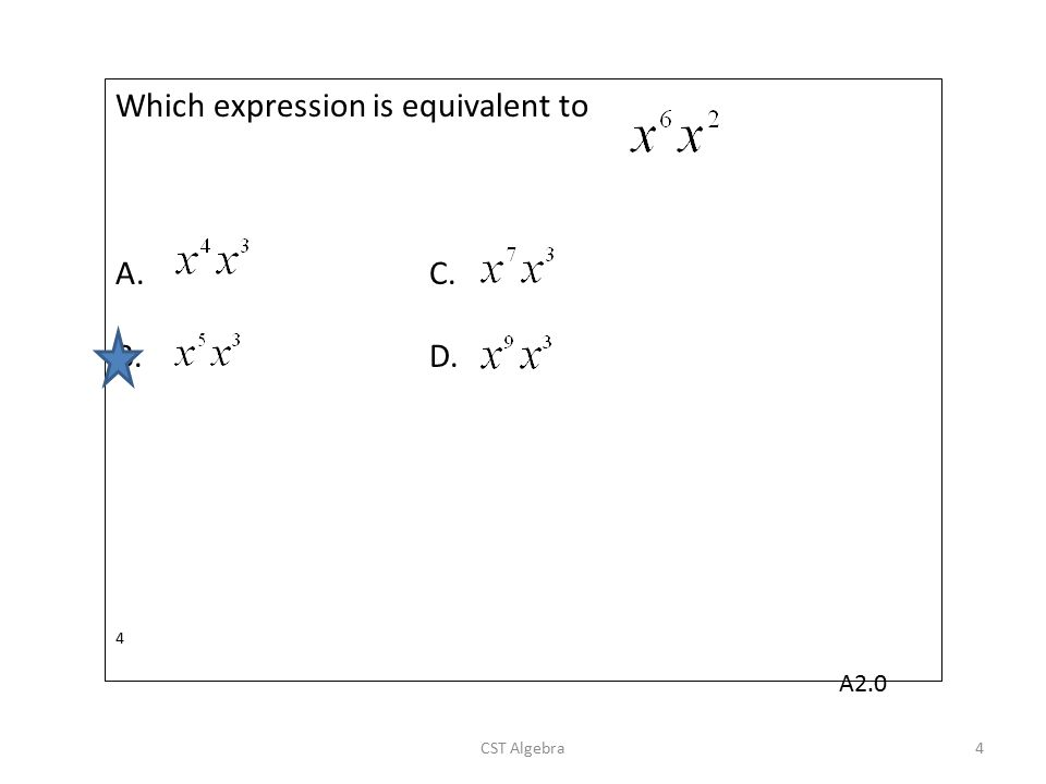 Which expression is equivalent to A.C. B.D. 4 CST Algebra4 A2.0