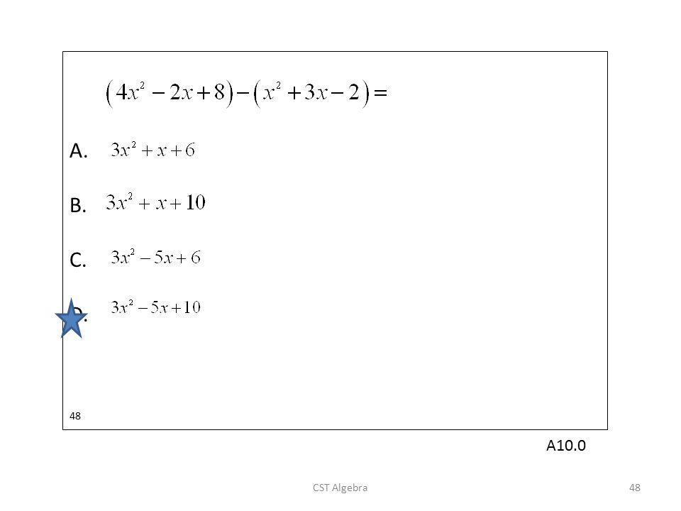 A. B. C. D. 48 CST Algebra48 A10.0