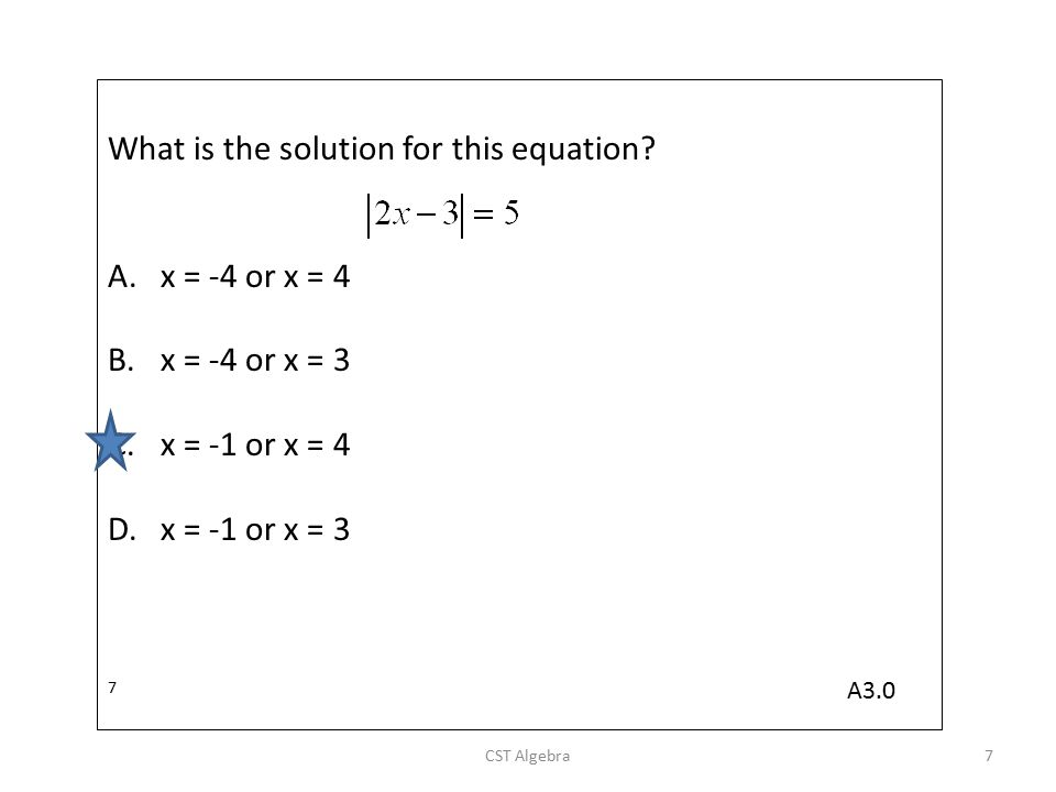 What is the solution for this equation? A.x = -4 or x = 4 B.x = -4 or x = 3 C.x = -1 or x = 4 D.x = -1 or x = 3 7 CST Algebra7 A3.0