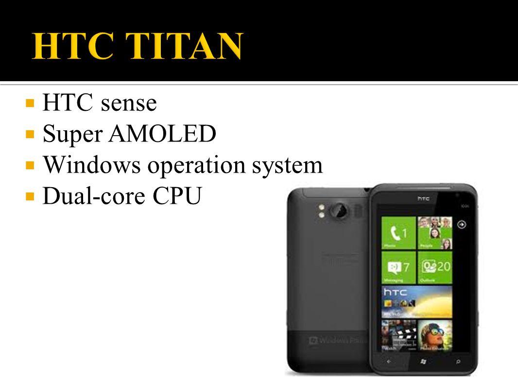  HTC sense  Super AMOLED  Windows operation system  Dual-core CPU