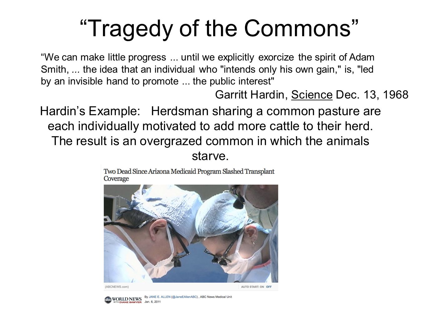 Tragedy of the Commons Hardin's Example: Herdsman sharing a common pasture are each individually motivated to add more cattle to their herd.