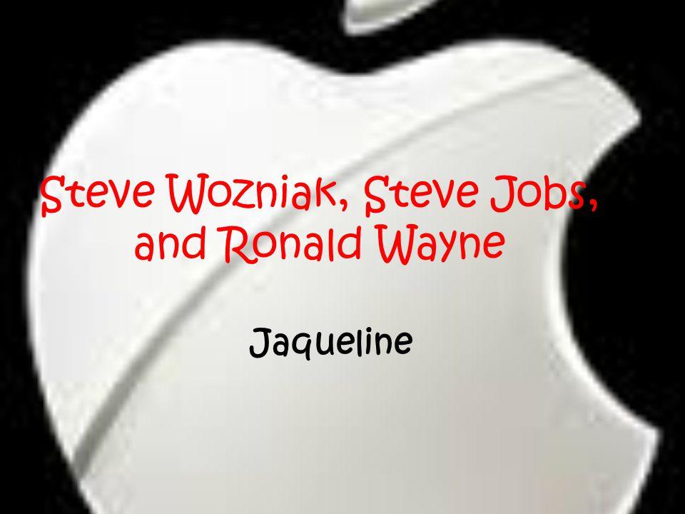 Steve Wozniak, Steve Jobs, and Ronald Wayne Jaqueline