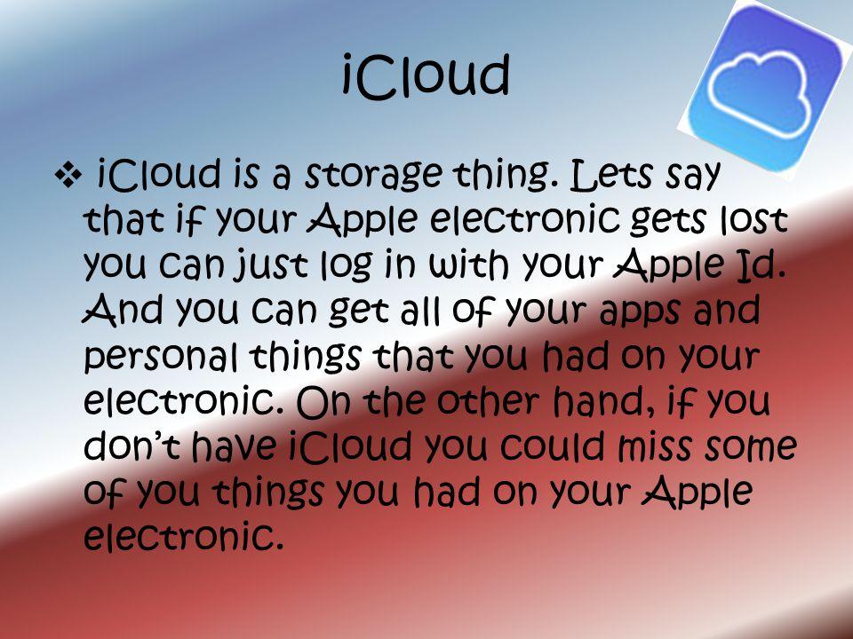 iCloud  iCloud is a storage thing.