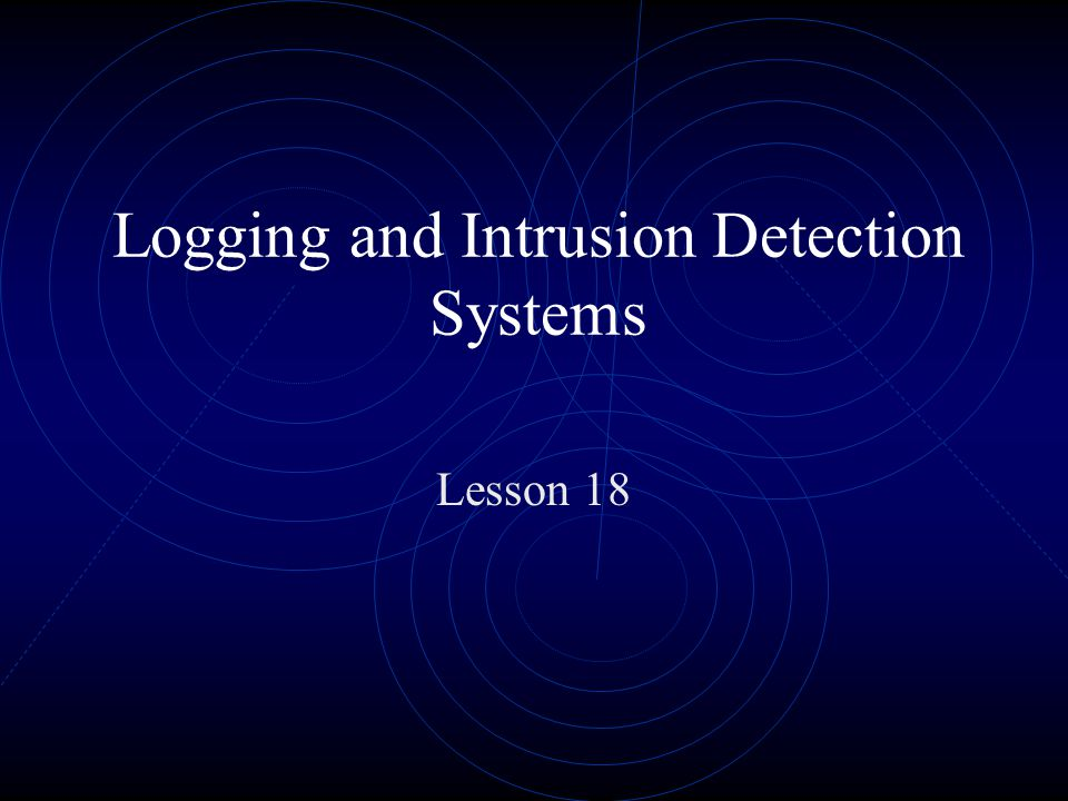 Logging and Intrusion Detection Systems Lesson 18