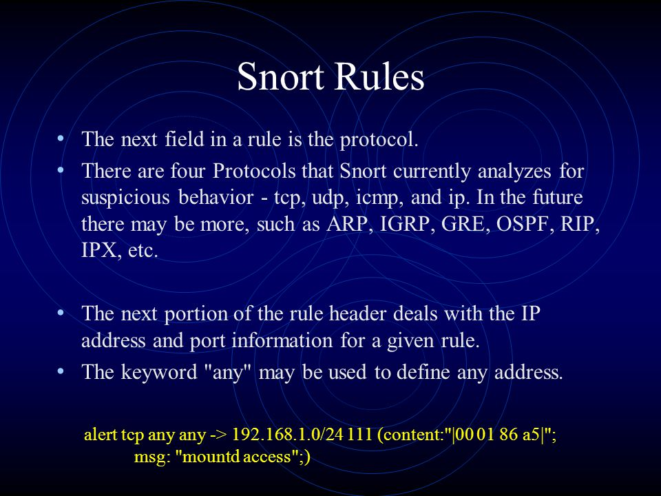 Snort Rules The next field in a rule is the protocol. There are four Protocols that Snort currently analyzes for suspicious behavior - tcp, udp, icmp,